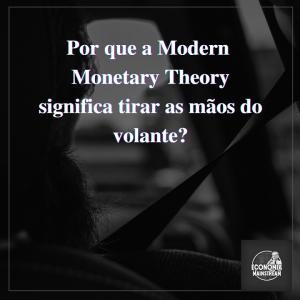 Por que a Modern Monetary Theory significa tirar as mãos do volante?