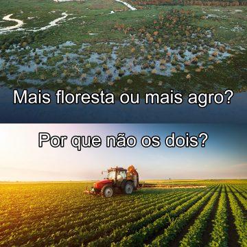 Mais floresta ou mais agro? Por que não os dois?