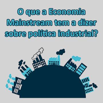 O que a economia mainstream tem a dizer sobre política industrial?