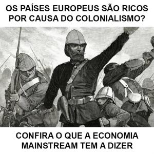 Os países europeus são ricos por causa do colonialismo? (Parte 1)