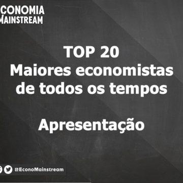 TOP 20 – Maiores economistas de todos os tempos – Apresentação