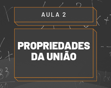Aula 02 – Propriedades da União