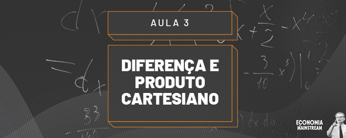 Aula 03 - Diferença e Produto Cartesiano