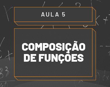 Aula 05 – Composição de Funções