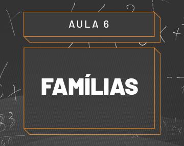 Aula 06 – Famílias